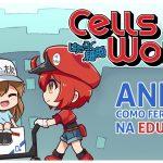 cells at work anime como ferramenta na educacao capa